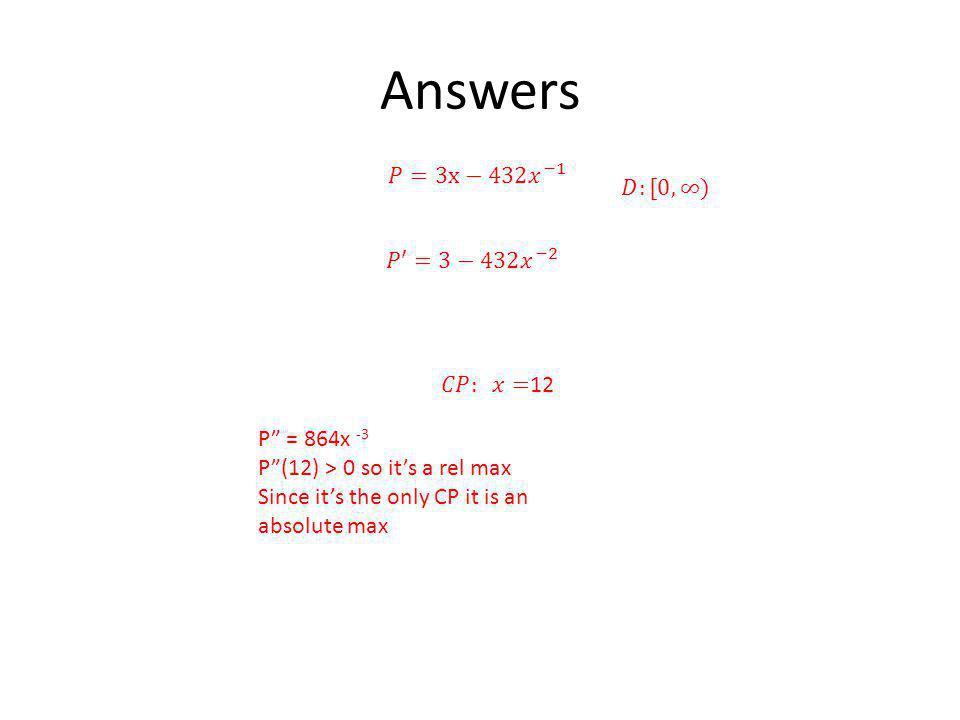 Answers 𝑃=3x−432 𝑥 −1 𝐷:[0, ∞) 𝑃′=3−432 𝑥 −2 𝐶𝑃: 𝑥=12 P = 864x -3